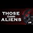 THOSE DAMN ALIENS! VR