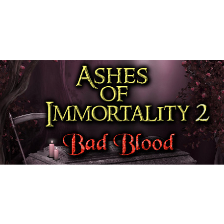 Ashes of Immortality II - Bad Blood