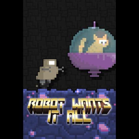 Robot Wants It All