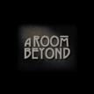 A Room Beyond